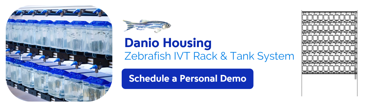 Schedule a personal demo of Danio Housing (Zebrafish IVT Rack & Tank System)